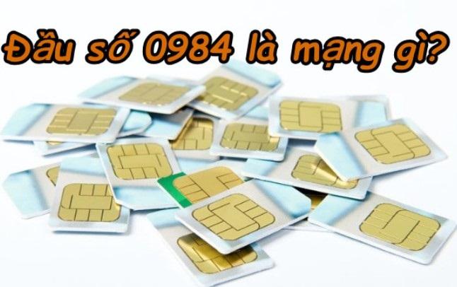 Đầu số điện thoại 0984 do nhà mạng Viettel phát hành